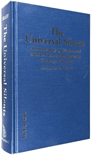 The Universal Silents: A Filmography of the Universal Motion Picture Manufacturing Company, 1912-...