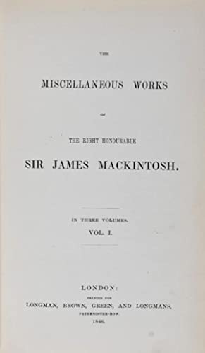 The Miscellaneous Works of the Right Honourable Sir James Mackintosh. 3 Vols: Mackintosh, Sir James