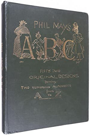 Phil May's ABC: Fifty Two Original Designs Forming Two Humorous Alphabets from A to Z.: May, ...