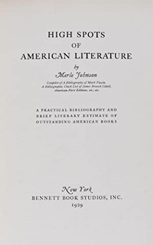 High Spots of American Literature: A Practical Bibliography and Brief Literary Estimate of ...