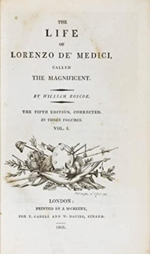 The Life of Lorenzo de Medici, Called the Magnificent. [Vol. I Only]: Roscoe, William