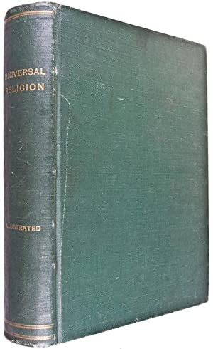 Universal Religion: A Course of Lessons, Historical and Scientific, on the Various Faiths of the ...