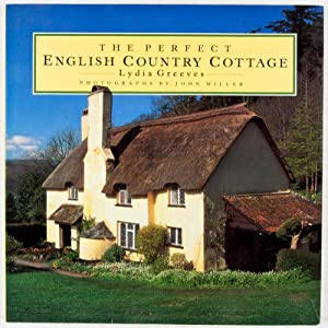 The Perfect English Country Cottage: Greeves, Lydia (Text); John Miller (Photographer)