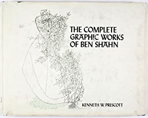 The Complete Graphic Works of Ben Shahn: Prescott, Kenneth W.;