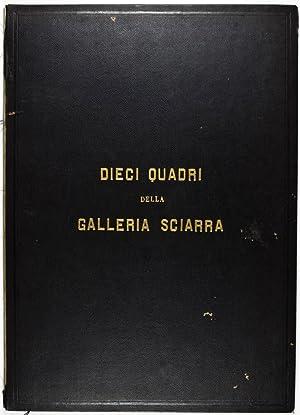 Dieci Quadri della Galleria Sciarra. Fototipie a Cura di Francesco Paolo Michetti con Cenni Storici...