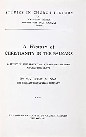 A History of Christianity in the Balkans: A Study in the Spread of Byzantine Culture Among the ...