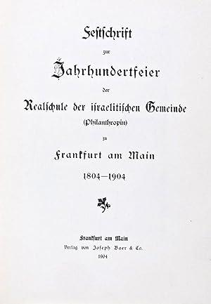 Festschrift zur Jahrhundertfeier der Realschule der israelitischen Gemeinde (Philanthropin) zu ...