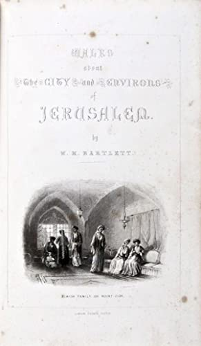 Walks about the City and Environs of Jerusalem: Bartlett, W. H.