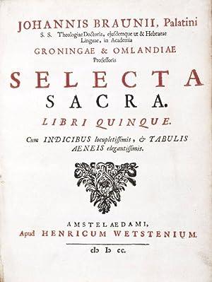 Selecta Sacra. Libri Quinque. Cum Indicibus locupletissimis, & Tabulis Aeneis elegantissimis: ...