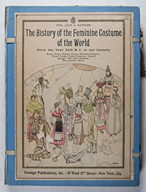 The History of the Feminine Costume of the World from the Year 5318 B.C. to our Century (Rome, ...