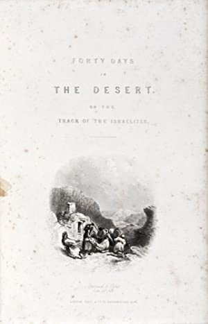 Forty Days in the Desert, on The Track of the Israelites; or, a Journey from Cairo by Wady Feiran, ...