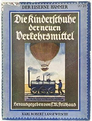 Die Kinderschuhe der neuen Verkehrsmittel: Langewiesche, Karl Robert; F. M. Feldhaus (Ed.)