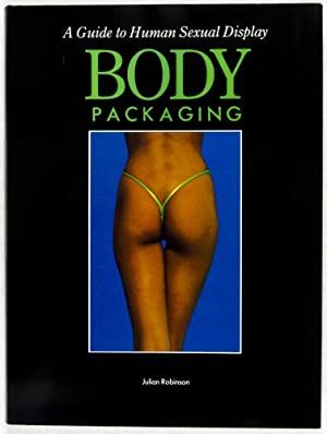 Body Packaging: A Guide to Human Sexual Display: Robinson, Julian