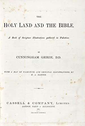 The Holy Land and the Bible: A Book of Scripture Illustrations gathered in Palestine: Geikie, ...
