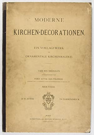 Moderne Kirchen-Decorationen. Ein Vorlagewerk für Ornamentale Kirchenmalerei: Feldegg, Ferdinand ...