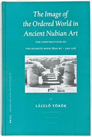The Image of the Ordered World in Ancient Nubian Art: The Construction of the Kushite Mind (800 BC-...