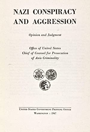 Nazi Conspiracy and Aggression: Opinion and Judgment: Office of United States Chief of Council for ...