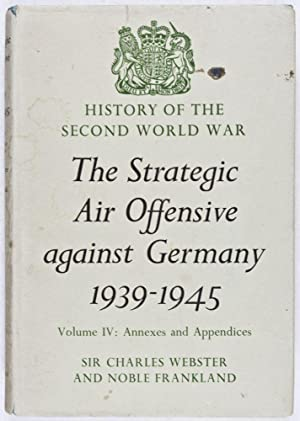 The Strategic Air Offensive Against Germany 1939-1945 Volume IV: Annexes and Appendices: Webster, ...
