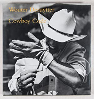 Cowboy Code [Inscribed and Signed]: Deruytter, Wouter (Photographs by); John Wood (Text by)