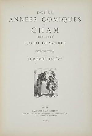 Douze Années Comiques par Cham: 1868-1879. 1,000 Gravures: Cham (i.e. Amedée Charles Henry ...