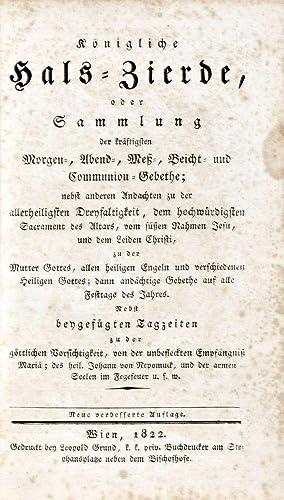Königliche Hals-Zierde, oder Sammlung der kräftigsten Morgen-, Abend-, Meß-, Beicht- und ...