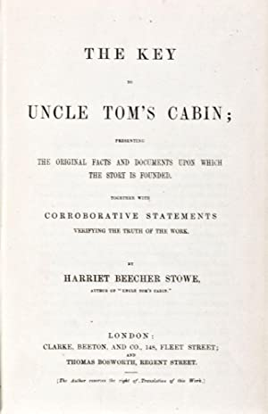 The Key to Uncle Tom's Cabin; Presenting: Stowe, Harriet Beecher