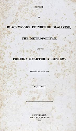Re-print of Blackwood's Edinburgh Magazine, The Metropolitan, and the Foreign Quarterly Review,...