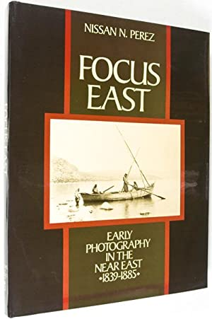 Focus East: Early Photography in the Near East 1839-1885: Perez, Nissan N.