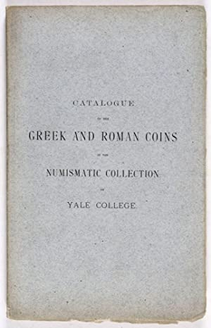 Catalogue of the Greek and Roman Coins in the Numismatic Collection of Yale College: Edwards, ...