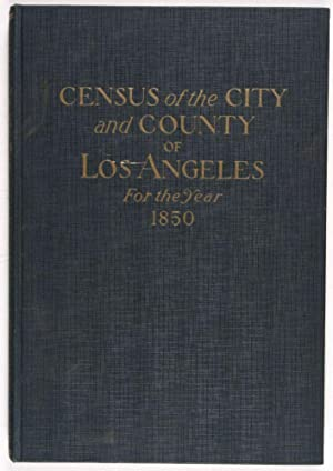 Census of the City and County of Los Angeles, California For the Year 1850 Together with an ...