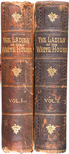 The Ladies of the White House; or, In the House of the Presidents: Holloway, Laura C.