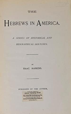 The Hebrews in America: A Series of Historical and Biographical Sketches: Markens, Isaac