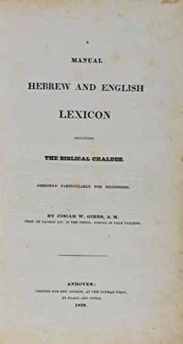 Manual Hebrew and English Lexicon . Including the Biblical Chaldee. Designed Particularly for ...