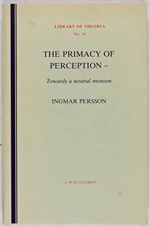 The Primacy of Perception: Towards a Neutral Monism: Persson, Ingmar