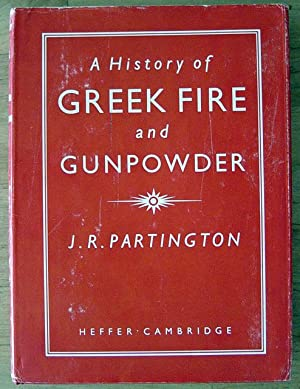 A History of Greek Fire and Gunpowder: Partington, James R.
