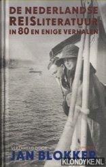 De Nederlandse Reisliteratuur In 80 En Enige Verhalen - Blokker, Jan (verzameld door)