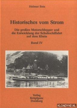 Historisches vom Strom. Band IV: Die grossen Motorschlepper und die Entwicklung der Schubschiffahrt auf dem Rhein - Betz, Helmut