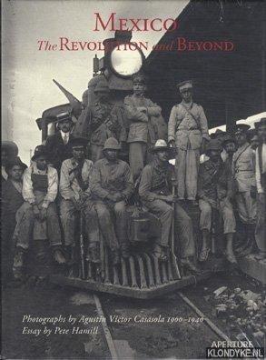 Mexico, the revolution and beyond: photographs by: Casasola, Agustín Víctor
