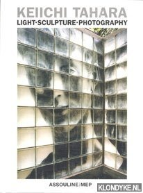 Keiichi Tahara: light, sculpture, photography: Tahara, Keiichi