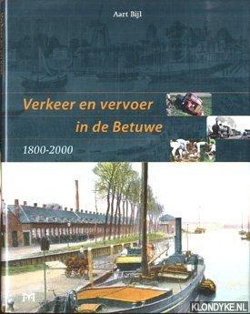 Verkeer en vervoer in de Betuwe 1800: Bijl, Aart