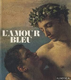 L'amour bleu: die homosexuelle Liebe in Kunst: Beurdeley, Cécile