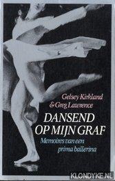 Dansed op mijn graf. Memoires van een: Kirkland, Gelsey &
