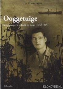 Ooggetuigen. Krijgsgevangen in Indie en Japan (1942-1945): Verstraaten, Ton