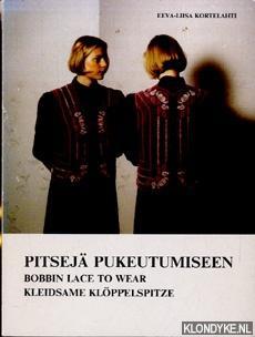 Pitseja Pukeutumiseen / Bobbin Lace to Wear: Kortelahti, Eeva-Liisa