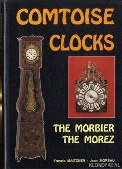 Comtoise clocks. The Morbier the Morez. The: Maitzner, Francis &