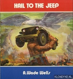 Hail to the Jeep. A Factual and: Wells, A. Wade