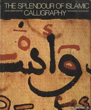 The Splendour of Islamic Calligraphy: Khatibi, Abdelkebir &