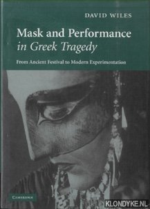 Mask and Performance in Greek Tragedy. From: Wiles, David