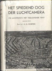 Het spiedend oog der luchtcamera. 170 luchtfoto's: Schepers, Ir. J.H.G.