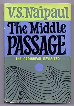 The Middle Passage: NAIPAUL, V.S.